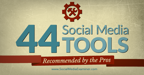 44 Social Media Tools Recommended by the Pros